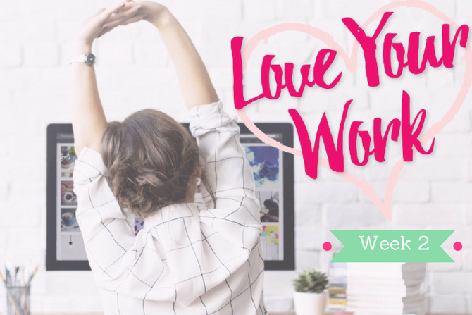 Love Your Work: Week Two