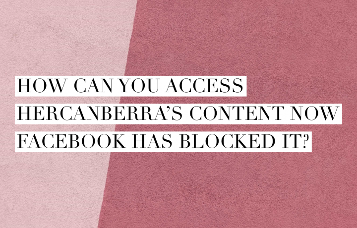 How you can access HerCanberra's content now Facebook has blocked it?